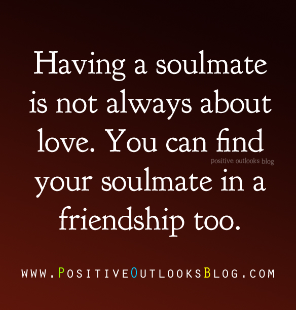 Funny Quotes About Not Finding Love : My Bestfriend Is My Soulmate Positive Outlooks Blog