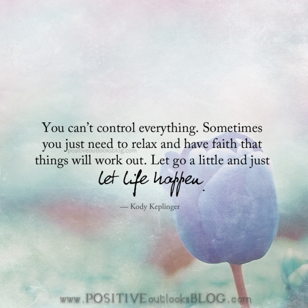 Quotes On Letting Things Happen: Positive Outlooks Blog